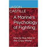 A Marine's Psychology of Fighting : How to Stay Alive in this Crazy World  (English Edition)