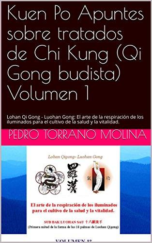 Kuen Po Apuntes sobre tratados de Chi Kung (Qi Gong budista) Volumen 1: Lohan Qi Gong - Luohan Gong:   El arte de la respiración de los iluminados para el cultivo de la salud y la vitalidad. por Pedro Torrano Molina