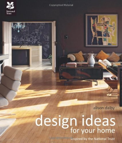 Design Ideas for Your Home: With the National Trust (National Trust Home & Garden)