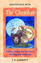 Meditations with the Cherokee: Prayers, Songs, and Stories of Healing and Harmony by J. T. Garrett (2001-07-15)