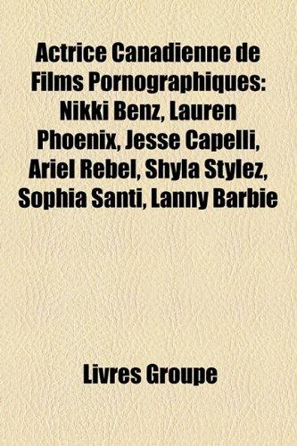 Actrice Canadienne de Films Pornographiques: Nikki Benz, Lauren Phoenix, Jesse Capelli, Ariel Rebel, Shyla Stylez, Sophia Santi, Lanny Barbie