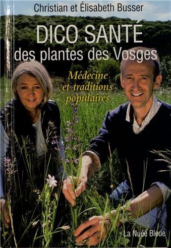 Dico santé des plantes des Vosges : Médecine et traditions populaires par Christian Busser