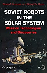 Soviet Robots in the Solar System: Mission Technologies and Discoveries (Springer Praxis Books)