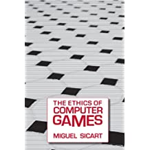 Ethics of Computer Games (The Ethics of Computer Games)