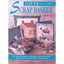 Gifts From Your Scrap Basket: 25 Patchwork, Applique and Quilting Projects for Special by Gail Lawther (2000-09-01)
