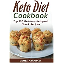 Keto Diet Cookbook: Top 100 Delicious Ketogenic Snack Recipes