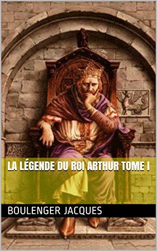 La légende du roi Arthur  tome I