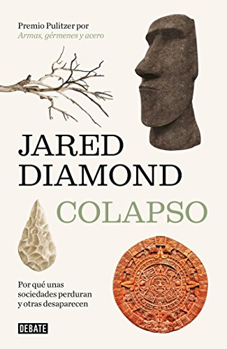 Colapso: Por qué unas sociedades perduran y otras desaparecen (Historia) por Jared Diamond