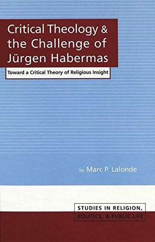 Critical Theology and the Challenge of Jürgen Habermas: Toward a Critical Theory of Religious Insight (Studies in Religion, Politics and Public Life) por Marc P. Lalonde