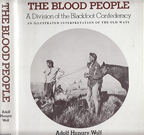 The Blood People: A Division of the Blackfoot Confederacy : An Illustrated Interpretation of the Old Ways by Adolf Hungrywolf (1977-06-01)