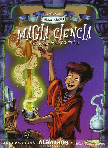 Magia Ciencia (Coleccion Abracadabra) por Laura Estefania