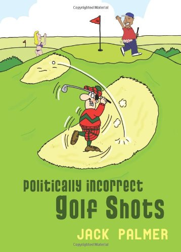 Politically Incorrect Golf Shots