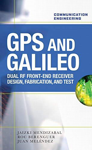 GPS & Galileo: Dual RF Front-End Receiver and Design, Fabrication, and Test (Communication Engineering)