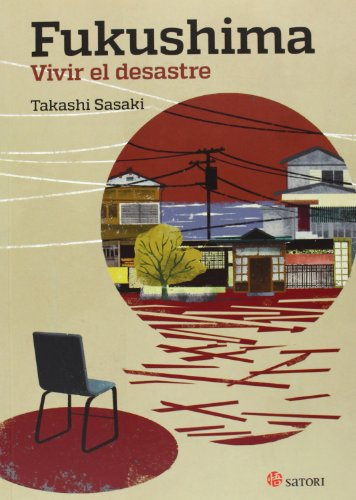 Fukushima. Vivir El Desastre (Satori Actual) por Takashi Sasaki