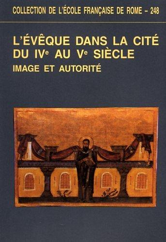 L'vque dans la cit, du IVe au Ve sicle. Image et autorit. Actes de la table ronde (Rome Ier-2 dcembre 1995)