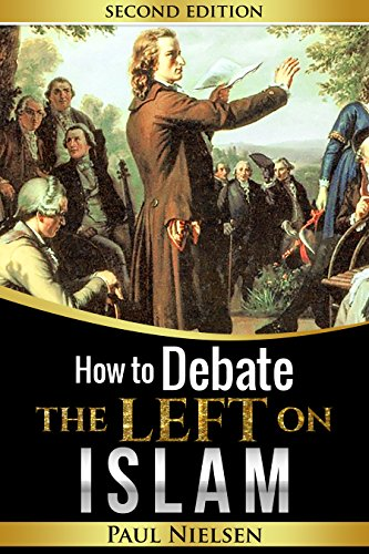 How to Debate the Left on ISLAM (Freedom of Expression, Western Civilisation, Islamisation, Political Correctness, Cultural Marxism) (English Edition)