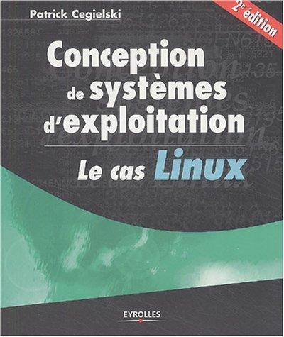 Conception de systèmes d'exploitation : Le cas Linux de Patrick Cegielski (2 septembre 2004) Broché