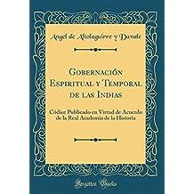 Gobernación Espiritual y Temporal de las Indias: Códice Publicado en Virtud de Acuerdo de la Real Academia de la Historia (Classic Reprint)