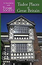 Tudor Places of Great Britain by Claire Ridgway (2015-10-30)