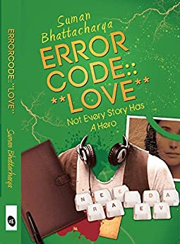 Error Code: Love: Not Every Story Has A Hero by [Bhattachayra, Suman]