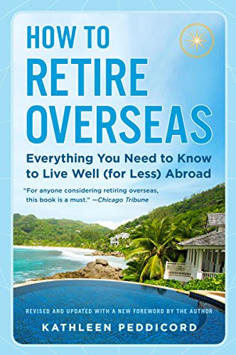 How to Retire Overseas: Everything You Need to Know to Live Well (for Less) Abroad [Idioma Inglés]
