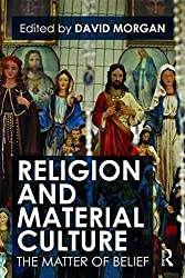[(Religion and Material Culture : The Matter of Belief)] [Edited by David Morgan] published on (December, 2009)