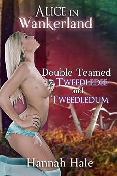 Alice in Wankerland- Double Teamed by Tweedledee & Tweedledum (Erotic XXX Fairy Tale) (English Edition) de [Hale, Hannah]