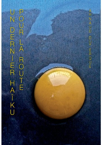 Un ultimo haiku para el camino (Un dernier haiku pour la route nº 3) por Arnaud DUTERQUE