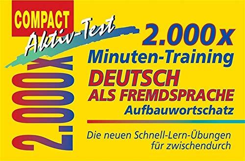 2.000 x Minuten-Training. Deutsch als Fremdsprache. Aufbauwortschatz: Die neuen Schnell-Lern-Übungen für zwischendurch (Compact Aktiv-Test)