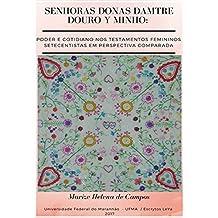 Senhoras Donas Damtre Douro y Minho:  Poder e cotidiano nos testamentos femininos setecentistas em perspetiva comparada