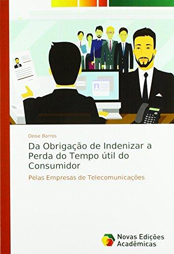 Da Obriga¿ de Indenizar a Perda do Tempo ¿til do Consumidor: Pelas Empresas de Telecomunica¿s par Deise Barros