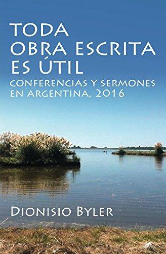 Toda obra escrita es útil: Conferencias y sermones en Argentina, 2016 (Spanish Edition)