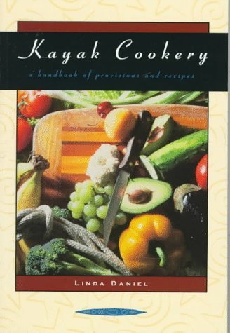 Kayak Cookery: A Handbook of Provisions and Recipes, 2nd Edition 2nd edition by Linda Daniel, Kris Wiltsie (1997) Paperback