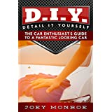 D.I.Y. - Detail It Yourself: The Car Enthusiast's Guide to a Fantastic Looking Car (English Edition)
