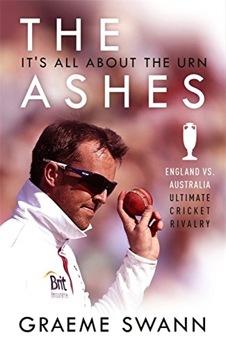 The Ashes: It's All About the Urn: England vs. Australia: ultimate cricket rivalry