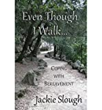 [(Even Though I Walk...: Coping with Bereavement)] [ By (author) Jackie Slough, Illustrated by Kate Barry, Illustrated by Deborah Butler, Illustrated by Alan Slough ] [March, 2014]
