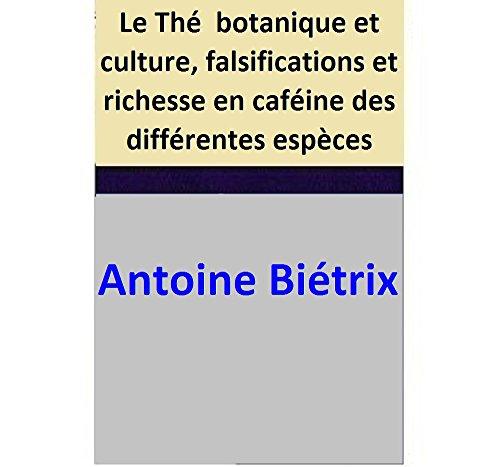 Lire un Le Thé  botanique et culture, falsifications et richesse en caféine des différentes espèces pdf epub