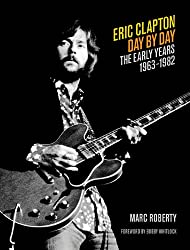 Eric Clapton - Day by Day: The Early Years,  1963-1982
