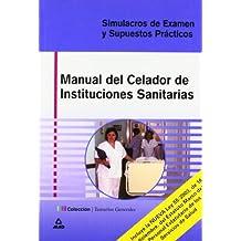 Celador De Instituciones Sanitarias Manual. Simulacros De Examen Y Supuestos Practicos.