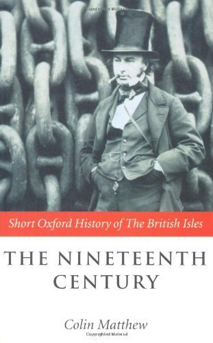 The Nineteenth Century: The British Isles 1815-1901 (Short Oxford History of the British Isles) by Matthew, Colin (2000) Paperback