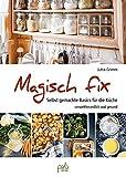 Magisch fix: Selbst gemachte Basics für die Küche - umweltfreundlich und gesund