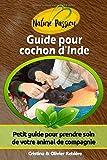 Guide pour cochon d'Inde: Petit guide pour prendre soin de votre animal de compagnie