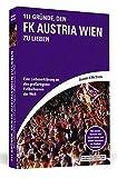 111 Gründe, den FK Austria Wien zu lieben: Eine Liebeserklärung an den großartigsten Fußballverein der Welt | Mit einem Vorwort von David Alaba und einem Interview mit Herbert Prohaska