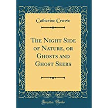 The Night Side of Nature, or Ghosts and Ghost Seers (Classic Reprint)