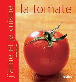 Jaime et je cuisine la tomate