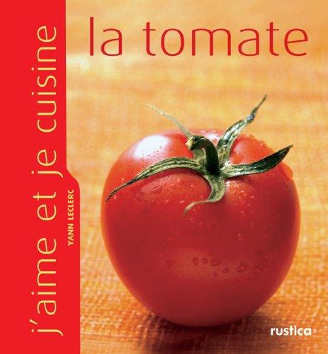 J'aime et je cuisine la tomate par Yann Leclerc