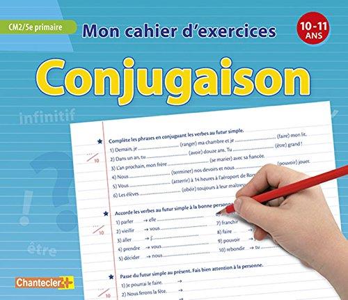 Mon cahier d'exercices conjugaison (10-11 a.) CM2 5e primaire