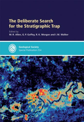 The Deliberate Search for the Stratigraphic Trap: Special Publication No. 254 (Geological Society Special Publication) by M. R. Allen (Editor), G. P. Goffey (Editor), R.K. Morgan (Editor), (Illustrated, 28 Feb 2006) Hardcover