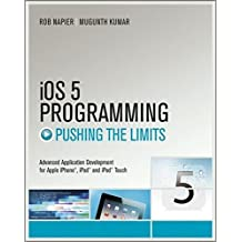 iOS 5 Programming Pushing the Limits: Developing Extraordinary Mobile Apps for Apple iPhone, iPad, and iPod Touch by Rob Napier (2011-12-20)