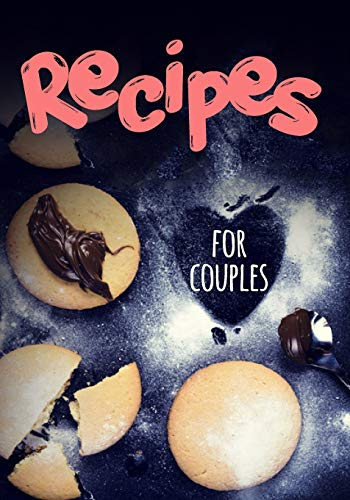 Recipes For Couples: Blank Recipe Cookbook Journal V1 Dip-keeper